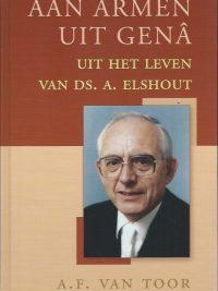 Aan armen uit genâ uit het leven van ds. A. Elshout A.F. van Toor 9033121468 9789033121463