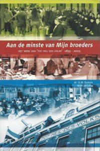 Aan de minste van Mijn broeders het werk van Tot Heil des Volks 1855 2005 O.W. Dubois en Krijn de Jong 908520044X 9789085200444
