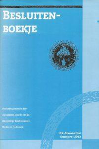 Besluitenboekje besluiten van de generale synode van de Christelijke Gereformeerde Kerken Urk Maranatha 2013