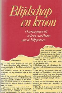 Blijdschap en kroon overwegingen bij de brief van Paulus aan de Filippenzen Ds. H. Veldhuizen 9024220416 9789024220410