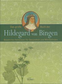 Das große Buch der Hildegard von Bingen Bewahrtes Heilwissen fur Gesundheit und Wohlbefinden 9783869411026