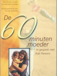 De 60 minuten moeder in gesprek met Rob Parsons 9060679075 9789060679074