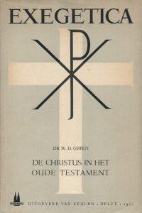 De Christus in het Oude Testament Exegetica 1ste Reeks Dr. W.H. Gispen