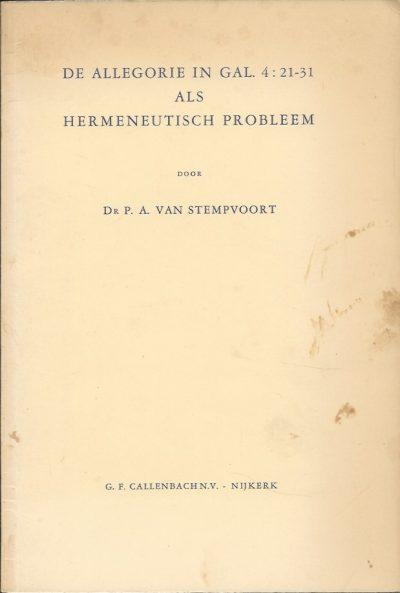 De allegorie in Gal. 4 21 31 als hermeneutisch probleem Dr. P.A. van Stempvoort