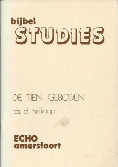 De tien geboden tegen de achtergrond van de Heidelbergse Catechismus ds. D. Heikoop 9070744120 9789070744120