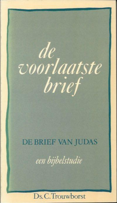 De voorlaatste brief de brief van Judas een bijbelstudie C. Trouwborst 9061401895 9789061401896