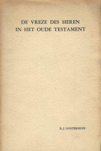 De vreze des Heren in het Oude Testament B.J. Oosterhoff