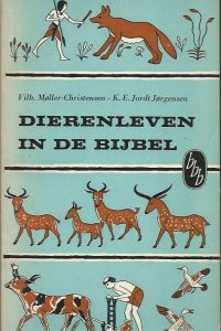 Dierenleven in de Bijbel Vilh. Møller Christensen en K.E. Jordt Jørgensen