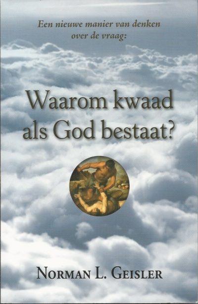 Een nieuwe manier van denken over de vraag Waarom kwaad als God bestaat Norman L. Geisler 9064511543 9789064511547