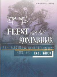 Feest van het Koninkrijk een verdiepend gemeenteproject rond het Onze Vader Ronald Westerbeek 9058818993 9789058818997