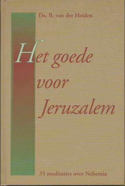Het goede voor Jeruzalem 35 meditaties over Nehemia B. van der Heiden 9033112191 9789033112195
