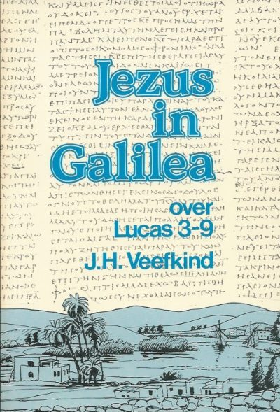 Jezus in Galilea over Lucas 3 tot 9 J.H. Veefkind 9060644107 9789060644102