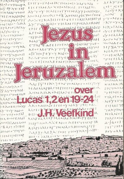 Jezus in Jeruzalem over Lucas 1 2 en 19 24 J.H. Veefkind 9060646673 9789060646670