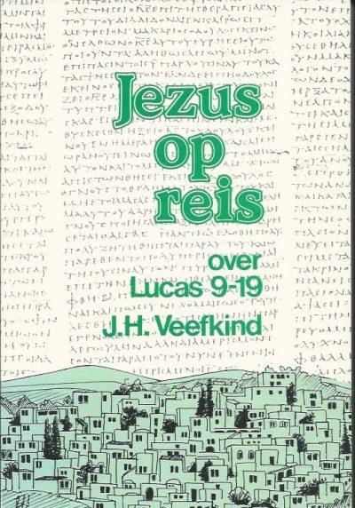 Jezus op reis over Lucas 9 19 J.H. Veefkind 9060644646 9789060644645