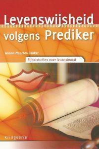 Levenswijsheid volgens Prediker bijbelstudies over levenskunst Willem Maarten Dekker 9033800314 9789033800313