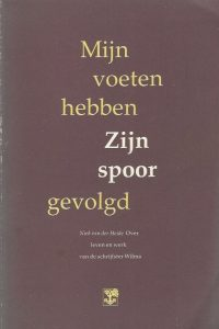 Mijn voeten hebben Zijn spoor gevolgd over leven en werk van de schrijfster Wilma Niek van der Heide 9050302807 9789050302807