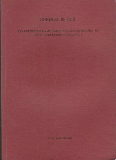 Oordeel en Heil een onderzoek naar samenhang tussen de heils en onheilsprofetieen in Micha 2 5 Jan Aart Wagenaar 9039307474 9789039307472