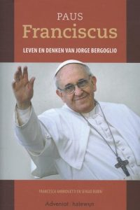 Paus Franciscus leven en denken van Jorge Bergoglio Francesca Ambrogetti en Sergio Rubin 9789491042775