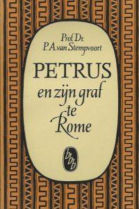 Petrus en zijn graf te Rome Prof.Dr . P.A. van Stempvoort