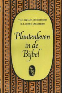 Plantenleven in de Bijbel Vilh. Møller Christensen en K.E. Jordt Jørgensen