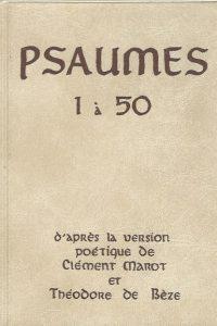 Psaumes 1 à 50 version póetique de Clément Marot et Théodore de Bèze en français moderne avec les mélodies du 16° siècle