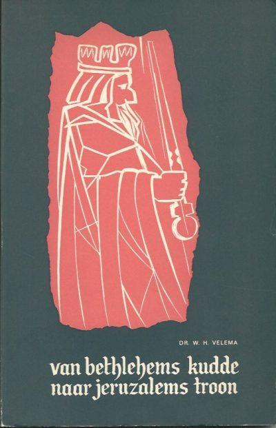 Van Bethlehems kudde naar Jeruzalems troon Dr. W.H. Velema