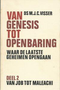 Van Genesis tot Openbaring waar de laatste geheimen opengaan Deel 2 Van Job tot Maleachi Ds. M.J.C. Visser 9024224926 9789024224920