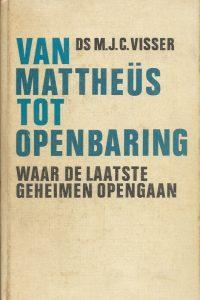 Van Mattheus tot openbaring waar de laatste geheimen opengaan Ds. M.J.C. Visser 9024200318 9789024200313