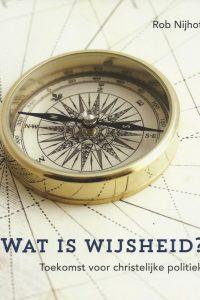 Wat is wijsheid toekomst voor christelijke politiek Rob Nijhoff 9079032107 9789079032105