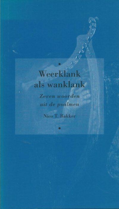 Weerklank als wanklank zeven woorden uit de psalmen Nico T. Bakker 9024224853 9789024224852