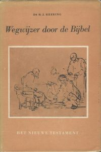 Wegwijzer door de Bijbe Het Nieuwe Testament Dr. H.J. Heering deel1