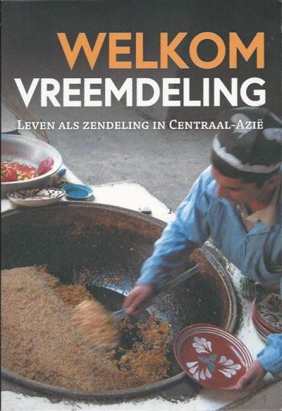 Welkom vreemdeling leven als zendeling in Centraal Azie Pim van Arnhem 9463454934 9789463454933