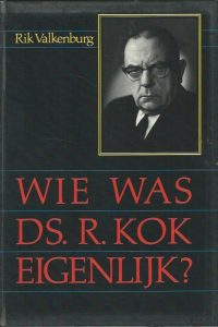 Wie was Ds. R. Kok eigenlijk Rik Valkenburg 9064234752 9789064234750
