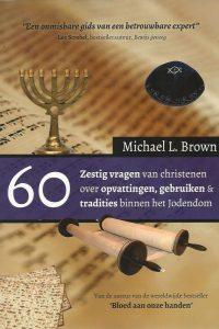 Zestig vragen van christenen over opvattingen gebruiken tradities binnen het Jodendom Michael L. Brown 9064512027 9789064512025