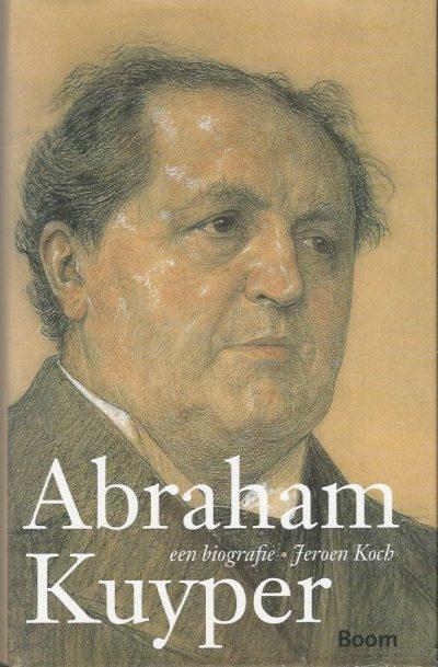 Abraham Kuyper een biografie Jeroen Koch 9085062489 9789085062486