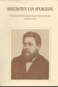 Anecdoten van Spurgeon bevattende tal van karakteristieke bijzonderheden uit diens leven Boekzaal Bogerman