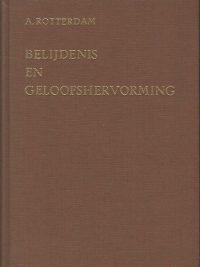 Belijdenis en geloofshervorming Volgens de originele uitgave van 1755 door Arn. van Rotterdam De Banier 1974