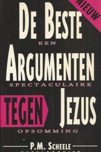 De Beste Argumenten Tegen Jezus Een spectaculaire opsomming P.M. Scheele theoloogniet