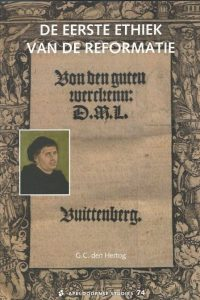 De eerste ethiek van de Reformatie Luthers Sermon von den guten Werken en de herontdekking ervan in onze tijd G.C. den Hertog 9075847513 9789075847512