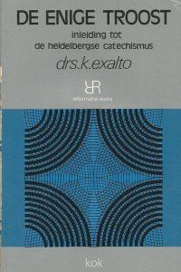 De enige troost inleiding tot de Heidelbergse Catechismus K. Exalto 9024212138 9789024212132