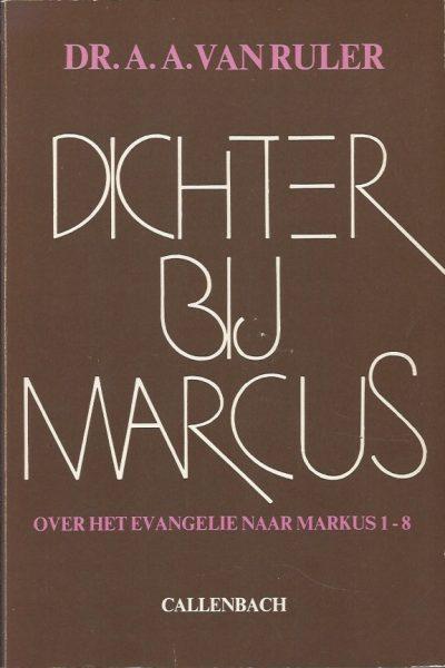 Dichter bij Marcus over het evangelie naar Marcus 1 8 Dr. A.A. van Ruler 9026605781 9789026605789