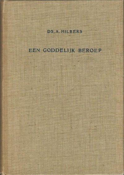 Een goddelijk beroep Ds. A. Hilbers