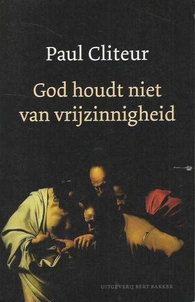 God houdt niet van vrijzinnigheid verzamelde columns en krantenartikelen Paul Cliteur 9035126297 9789035126299
