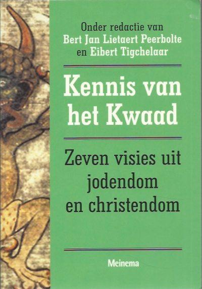 Kennis van het kwaad Zeven visies uit jodendom en christendom Bert Jan Lietaert Peerbolte en Eibert Tigchelaar 9021139723 9789021139722