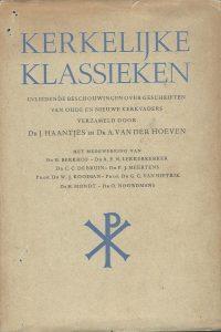 Kerkelijke klassieken Inleidende beschouwingen over geschriften van oude en nieuwe kerkvaders verzameld door Dr J. Haantjes en Dr A. van der Hoeven 1949