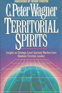 Territorial Spirits Insights on Strategic Level Spiritual Warfare from Nineteen Christian Leaders C. Peter Wagner 1852400552 9781852400552