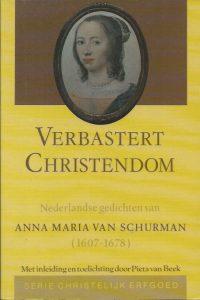 Verbastert christendom Nederlandse gedichten van Anna Maria van Schurman Pieta van Beek 9033107643 9789033107641