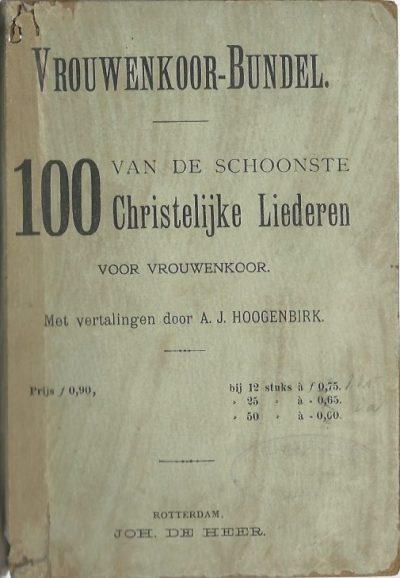 Vrouwenkoor bundel 100 van de schoonste Christelijke Liederen voor vrouwenkoor Met vertalingen door A. J. Hoogenbirk