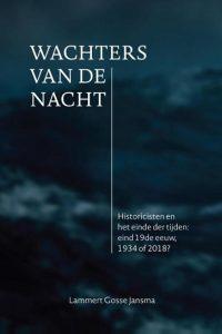 Wachters van de Nacht historicisten en het einde der tijden Lammert Gosse Jansma 9789463010801