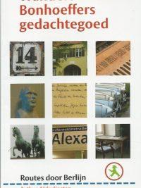 Wandelen door Bonhoeffers gedachtegoed routes door Berlijn Arthur Alderliesten 9058818403 9789058818409